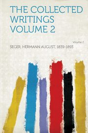 The Collected Writings Volume 2, 1839-1893 Seger Hermann August