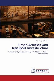 Urban Attrition and Transport Infrastructure, Dutta Dhrubajyoti