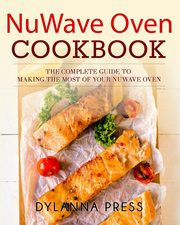 NuWave Oven Cookbook, Dylanna Press