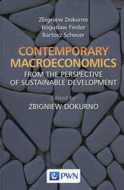 ksiazka tytuł: Contemporary macroeconomics from the perspective of sustainable development autor: Dokurno Zbigniew, Fiedor Bogusław, Scheuer Bartosz