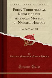 Forty-Third Annual Report of the American Museum of Natural History, History American Museum of Natural