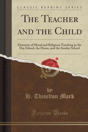 The Teacher and the Child, Mark H. Thiselton