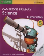 Cambridge Primary Science Learner?s Book 5, Baxter Fiona, Dilley Liz, Board Jon