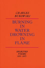 Burning in Water, Drowning in Flame, Bukowski Charles