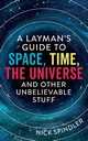 A Layman's Guide to Space, Time, The Universe and Other Unbelievable Stuff, Spindler Nick
