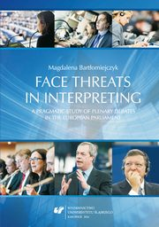 Face threats in interpreting: A pragmatic study of plenary debates in the European Parliament - 03 Pragmatic background: Face, face-threatening acts and facework, Magdalena Bartłomiejczyk